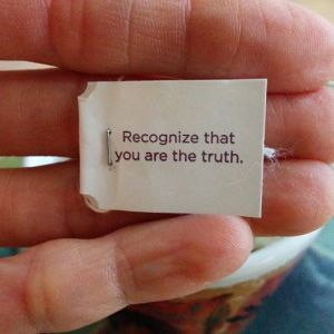 Recognize that you are the truth.